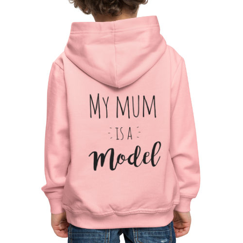 My mum is a Model - Kinder Premium Hoodie