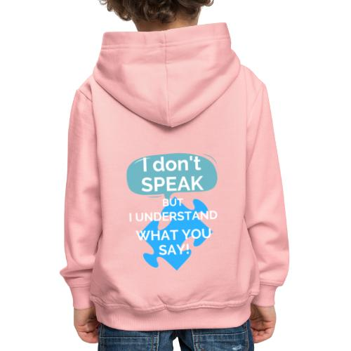 I don't SPEAK but I understand what you SAY! - Kids' Premium Hoodie