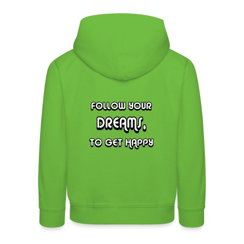 Follow Your Dreams Happiness - Kinder Premium Hoodie