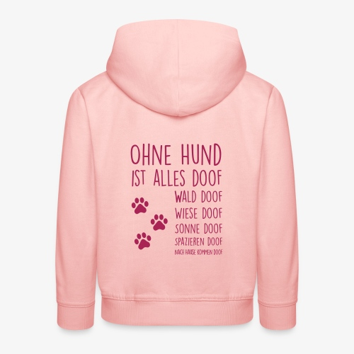 Ohne Hund ist alles doof - Kinder Premium Hoodie