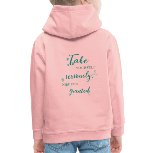 Take yourself seriously, not for granted - Kids' Premium Hoodie