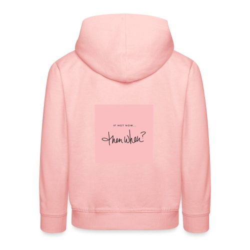 If Not Now Then When? - LC Designs - Kids' Premium Hoodie