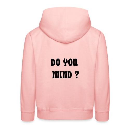 DO YOU MIND ? - Pull à capuche Premium Enfant