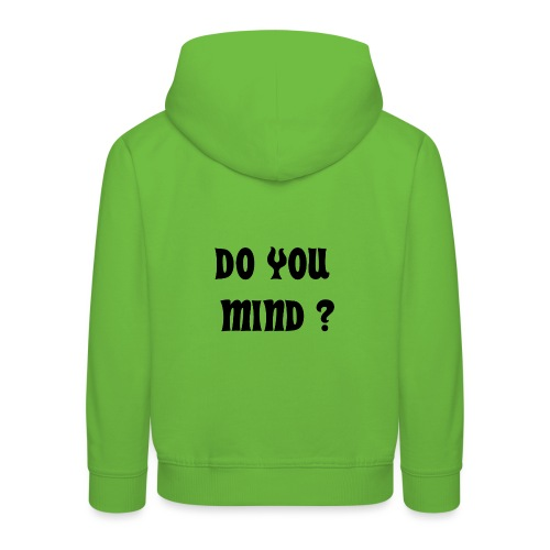 DO YOU MIND ? - Pull à capuche Premium Enfant
