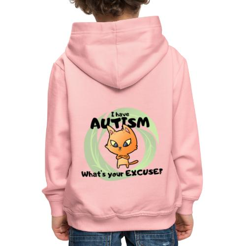 I have AUTISM, what's your excuse? - Kids' Premium Hoodie