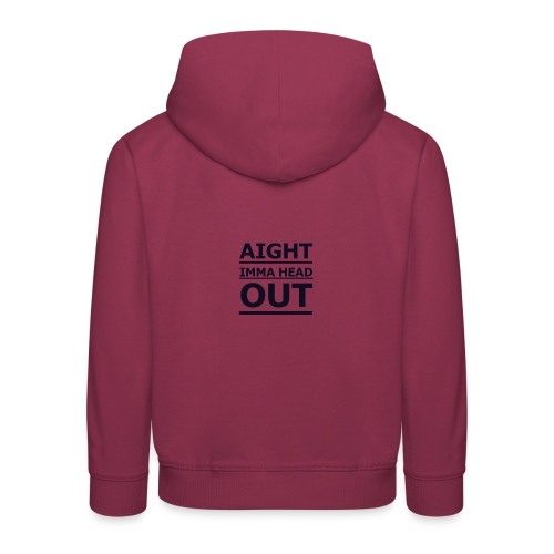 Aight Imma Head Out - Kids' Premium Hoodie