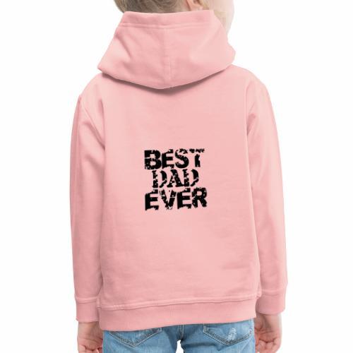 Black Best Dad Ever - Kinder Premium Hoodie