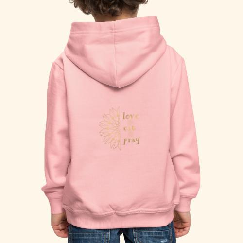 Eat Love & Pray - Kids' Premium Hoodie
