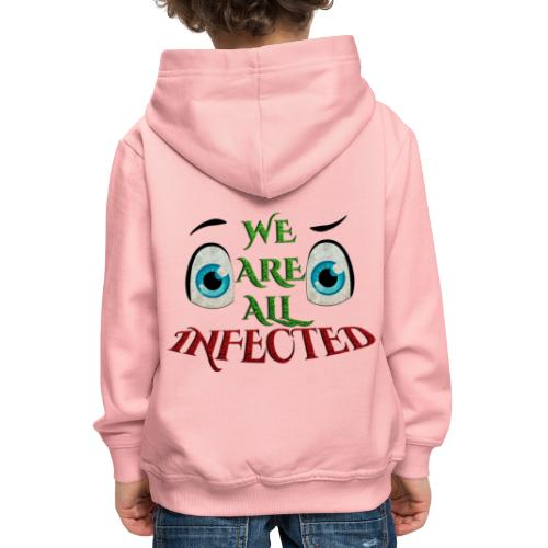 We are all infected -by- t-shirt chic et choc - Pull à capuche Premium Enfant