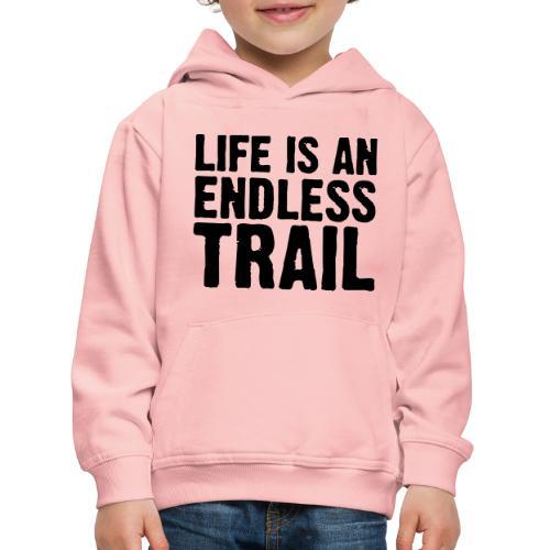 Life is an endless trail - Kinder Premium Hoodie