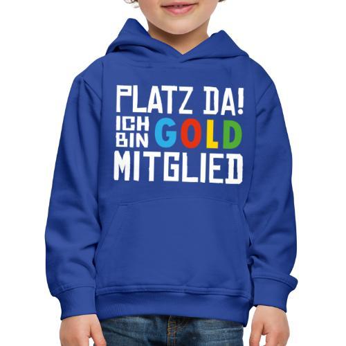 SuK - Platz Da! Ich bin GOLD Mitglied - Kinder Premium Hoodie