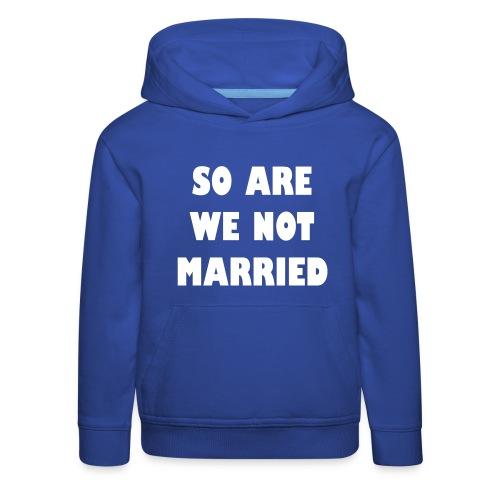 So are we not married - Kinderen trui Premium met capuchon