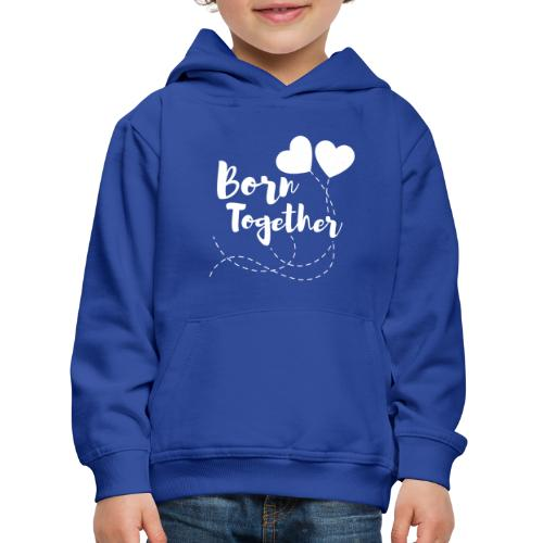 Born together Geschwister Zwillinge Partnerlook - Kinder Premium Hoodie