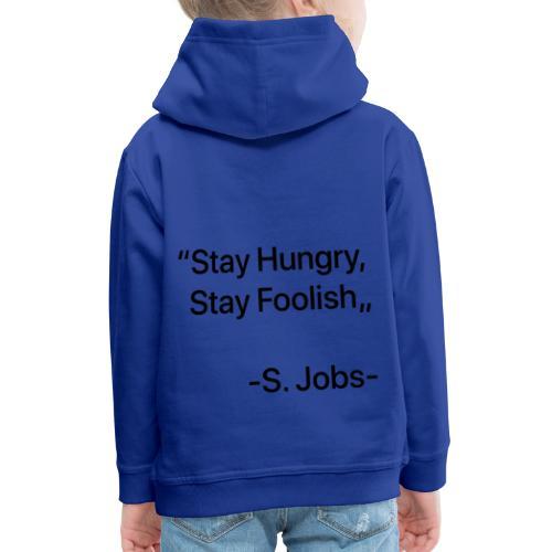 """Stay Hungry Stay Foolish"""" - Felpa con cappuccio Premium per bambini"""