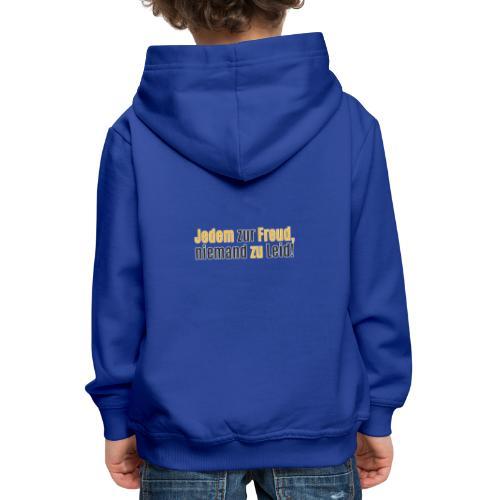 Jedem zur Freud, nimend zu Leid! - Kinder Premium Hoodie