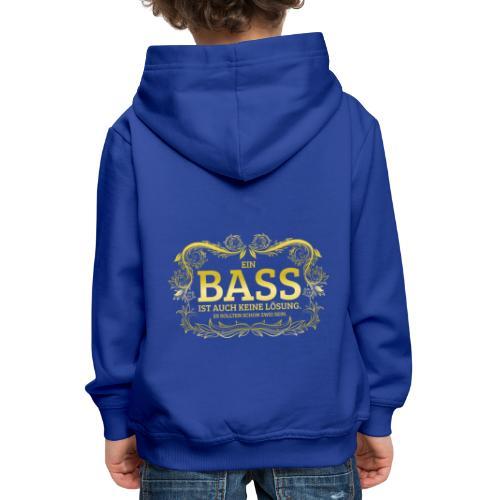 Ein Bass ist auch keine Lösung, es sollten schon.. - Kinder Premium Hoodie
