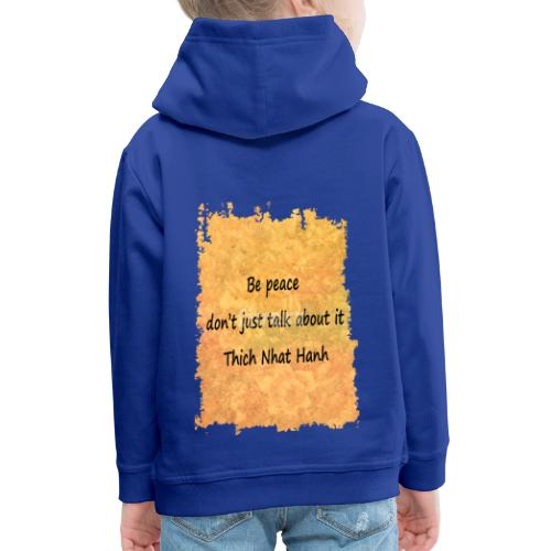 Be Peace, Don't Just Talk About It - Kids' Premium Hoodie
