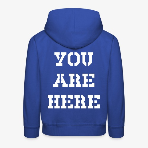 YOU ARE HERE - Kinder Premium Hoodie