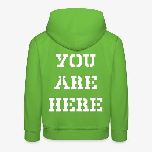 YOU ARE HERE - Kinder Premium Hoodie