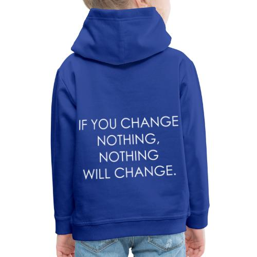 YOU HAVE TO CHANGE | Motivational quote - Kids' Premium Hoodie