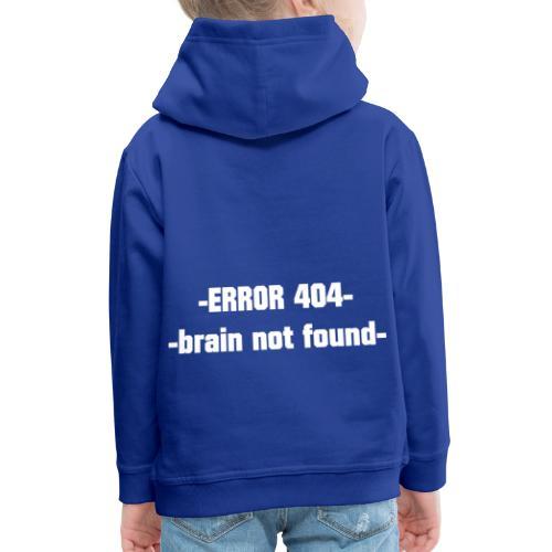 ERROR 404 brain not found Gift Idea white - Kids' Premium Hoodie