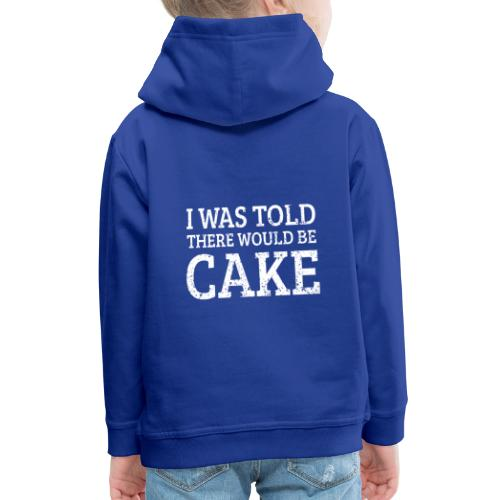 I was told there would be cake | Kuchen Torte - Kinder Premium Hoodie
