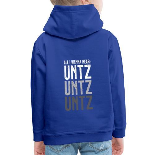 All I wanna hear: Untz Untz Untz - Kinder Premium Hoodie