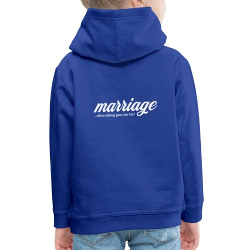 marriage... when dating goes too far! - Kinder Premium Hoodie