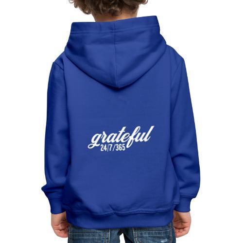 grateful 24/7/365 - dankbar Shirt - Kinder Premium Hoodie