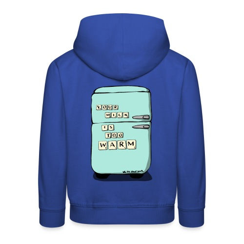 Your Milk Is Too Warm - Kids' Premium Hoodie