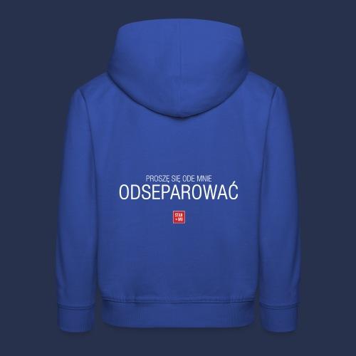 PROSZE SIE ODE MNIE ODSEPAROWAC - napis jasny - Bluza dziecięca z kapturem Premium