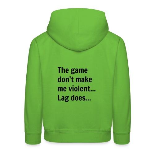 The game don't make me violent... Lag does... - Premium hættetrøje til børn