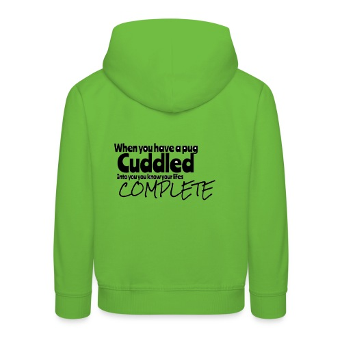 When you have a pug cuddled in quote - Kids' Premium Hoodie