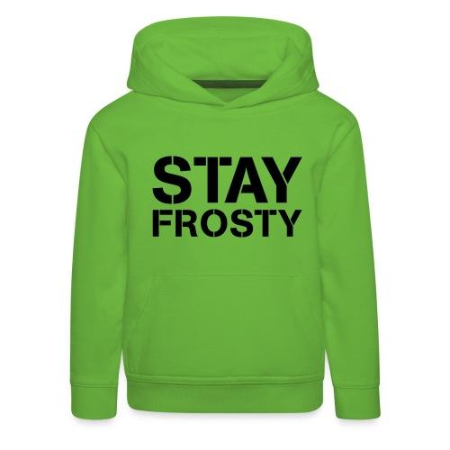 Stay Frosty - Kids' Premium Hoodie