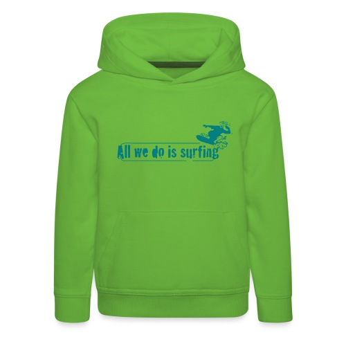 all we do is surf - Kinder Premium Hoodie