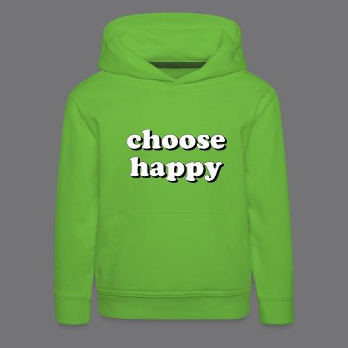 CHOOSE HAPPY Tee Shirts - Kids' Premium Hoodie
