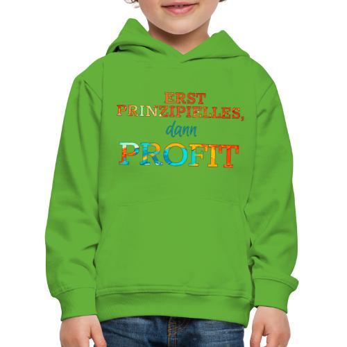 Erst Prinzipielles, dann Profit - Kids' Premium Hoodie