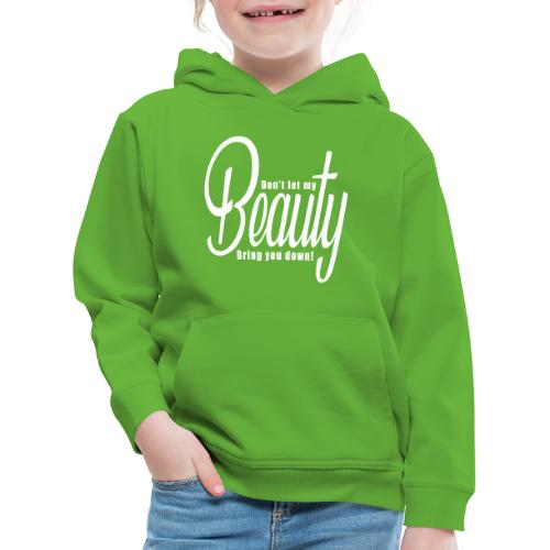 Don't let my BEAUTY bring you down! (White) - Kids' Premium Hoodie