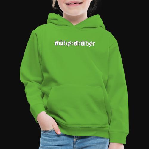 #überdrüber mit deiner #art - Kinder Premium Hoodie