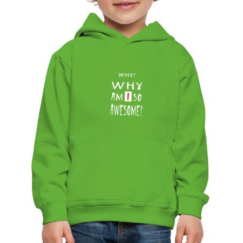 WHY AM I SO AWESOME? - Kids' Premium Hoodie
