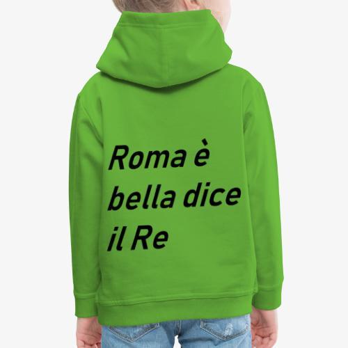 ROMA è bella dice il RE - Felpa con cappuccio Premium per bambini