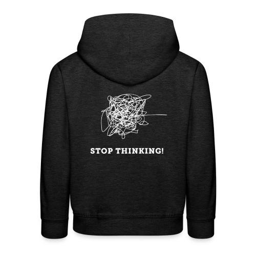Stop Thinking - Kinder Premium Hoodie