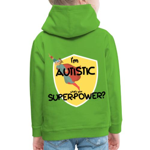 I'm AUTISTIC, what's your SUPERPOWER? - Kids' Premium Hoodie