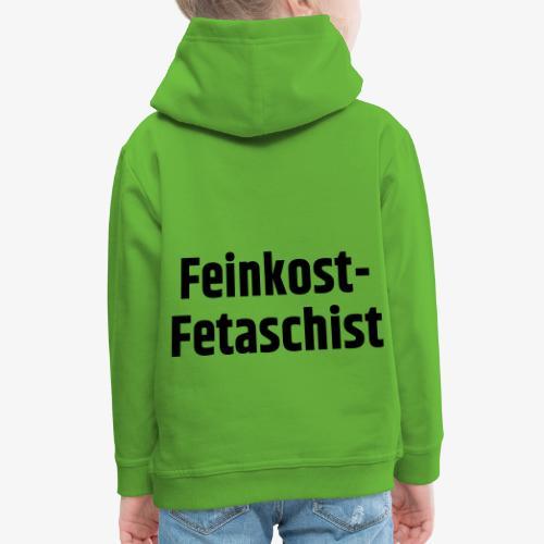 Feinkost-Fetaschist - Kinder Premium Hoodie