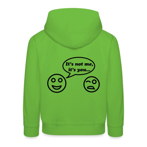 it's not me, it's you, it you it's me - Kids' Premium Hoodie