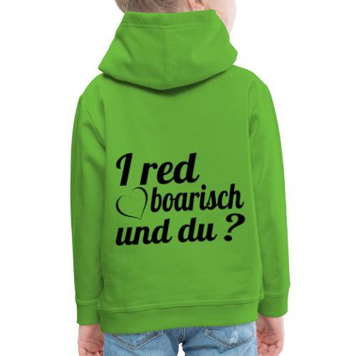 I red boarisch und du? Bayrisch Dialekt Mundart - Kinder Premium Hoodie