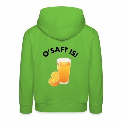 O'Saft is! - Kinder Premium Hoodie