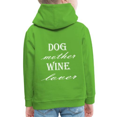 Hunde Mutter Weinliebhaber Geschenk Idee - Kinder Premium Hoodie