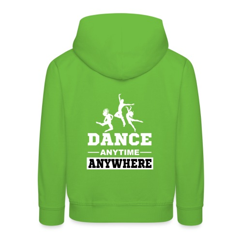Dance. Anytime Anywhere. - Kids' Premium Hoodie