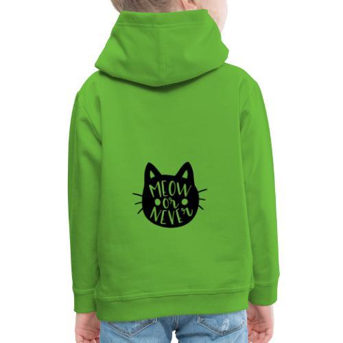 Cat Sayings: Meow or Never - Kids' Premium Hoodie